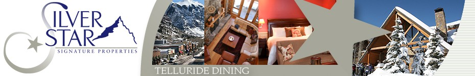 Telluride Dining - Telluride Restaurants from Silver Star Signature Properties - Telluride's Finest Accommodations, Lodging and Rentals